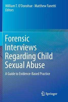 Forensic Interviews Regarding Child Sexual Abuse: A Guide to Evidence-Based Practice - O'Donohue, William T, Dr., PhD (Editor), and Fanetti, Matthew (Editor)