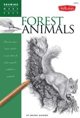 Forest Animals (Drawing Made Easy): Discover Your Inner Artist as You Learn to Draw Majestic Wildlife in Graphite - Aaseng, Maury