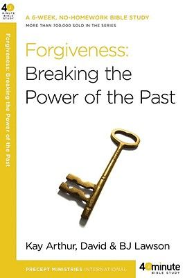 Forgiveness: Breaking the Power of the Past - Arthur, Kay, and Lawson, David, and Lawson, BJ