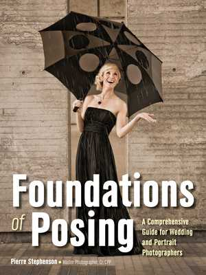 Foundations of Posing: A Comprehensive Guide for Wedding and Portrait Photographers - Stephenson, Pierre (Photographer)