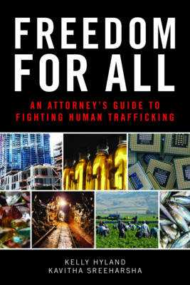 Freedom for All: An Attorney S Guide to Fighting Human Trafficking - Hyland, Kelly, and Sreeharsha, Kavitha