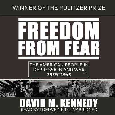 Freedom from Fear: The American People in Depression and War, 1929-1945 - Kennedy, David M, and Weiner, Tom (Read by)