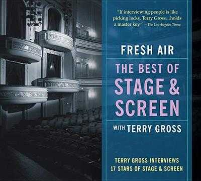 Fresh Air: The Best of Stage and Screen: Terry Gross Interviews 17 Stars of Stage and Screen - Gross, Terry (Performed by), and Various (Performed by)