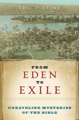From Eden to Exile: Unraveling Mysteries of the Bible - Cline, Eric H