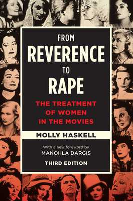 From Reverence to Rape: The Treatment of Women in the Movies - Haskell, Molly, and Dargis, Manohla (Foreword by)