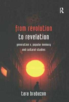 From Revolution to Revelation: Generation X, Popular Memory and Cultural Studies - Brabazon, Tara