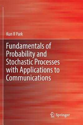 Fundamentals of Probability and Stochastic Processes with Applications to Communications - Park, Kun Il