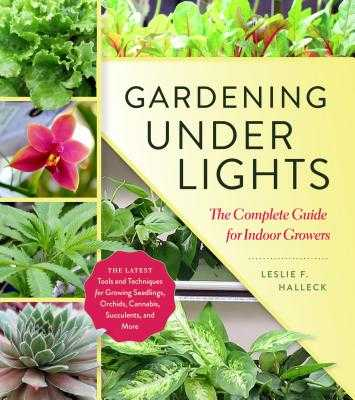 Gardening Under Lights: The Complete Guide for Indoor Growers - Halleck, Leslie F