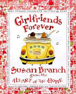Girlfriends Forever: From the Heart of the Home - Branch, Susan Stewart
