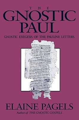 Gnostic Paul: Gnostic Exegesis of the Pauline Letters - Pagels, Elaine