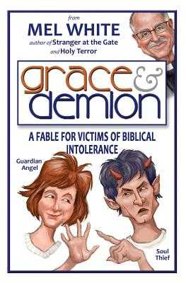 Grace & Demion: A Fable for Victims of Biblical Intolerance - White, Mel