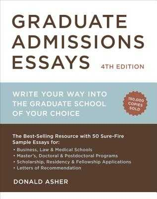 Graduate Admissions Essays: Write Your Way Into the Graduate School of Your Choice - Asher, Donald