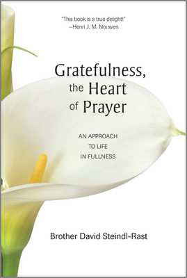 Gratefulness, the Heart of Prayer: An Approach to Life in Fullness - Steindl-Rast, David, O.S.B.