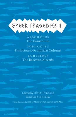 Greek Tragedies, Volume 3: Aeschylus: The Eumenides/Sophocles: Philoctetes, Oedipus at Colonus/Euripides: The Bacchae, Alcestis - Griffith, Mark (Editor), and Most, Glenn W (Editor), and Grene, David (Editor)
