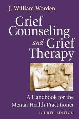 Grief Counseling and Grief Therapy, Fourth Edition: A Handbook for the Mental Health Practitioner - Worden, J William, PhD, Abpp