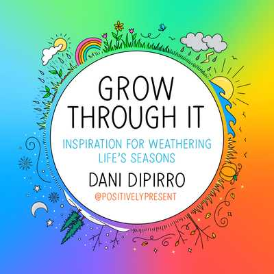 Grow Through It: Inspiration for Weathering Life's Seasons - Dipirro, Dani