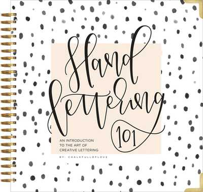 Hand Lettering 101: An Introduction to the Art of Creative Lettering - Chalkfulloflove, and Select, Paige Tate