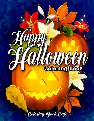 Happy Halloween Coloring Book: An Adult Coloring Book Featuring Fun and Easy Halloween Designs with Relaxing Flowers, Cute Animals, Pumpkins and Much More! - Cafe, Coloring Book