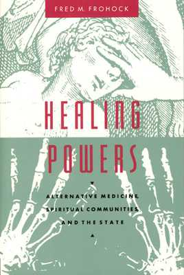 Healing Powers: Alternative Medicine, Spiritual Communities, and the State - Frohock, Fred M