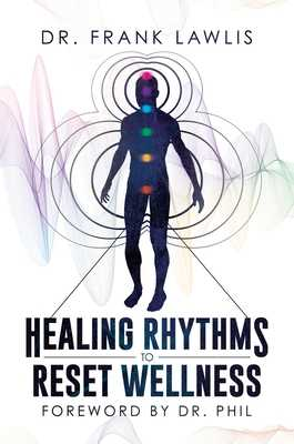 Healing Rhythms to Reset Wellness - Lawlis, Frank, Dr., and McGraw, Phil, Dr. (Foreword by)