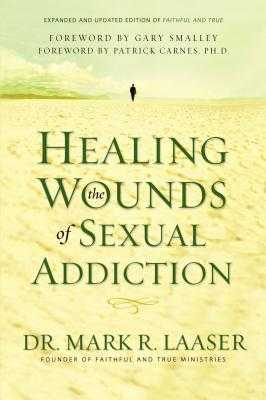 Healing the Wounds of Sexual Addiction - Laaser, Mark