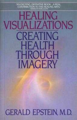 Healing Visualizations: Creating Health Through Imagery - Epstein, Gerald