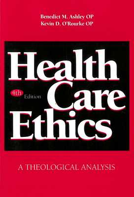 Health Care Ethics: A Theological Analysis, Fourth Edition - Ashley, Benedict M (Editor), and O'Rourke, Kevin D (Editor)