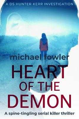Heart of the Demon: A spine-tingling serial killer thriller - Fowler, Michael