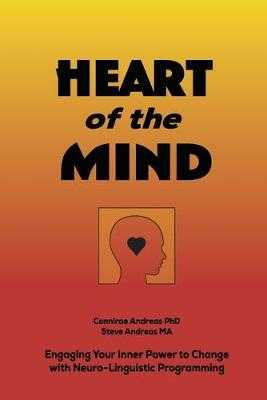 Heart of the Mind: Engaging Your Inner Power to Change with Neuro-Linguistic Programming - Andreas, Connirae, and Andreas, Steve