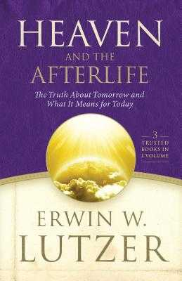 Heaven and the Afterlife: The Truth about Tomorrow and What It Means for Today - Lutzer, Erwin W, Dr.