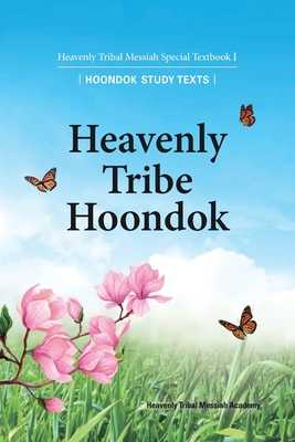 Heavenly Tribe Hoondok: Heavenly Tribal Messiah Special Textbook I - Ffwpu