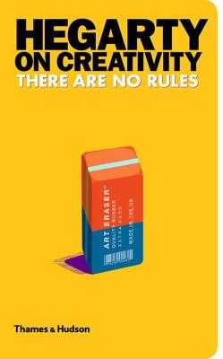 Hegarty on Creativity: There are No Rules - Hegarty, John