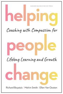 Helping People Change: Coaching with Compassion for Lifelong Learning and Growth - Boyatzis, Richard, and Smith, Melvin L, and Van Oosten, Ellen