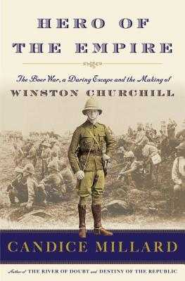Hero of the Empire: The Boer War, a Daring Escape, and the Making of Winston Churchill - Millard, Candice