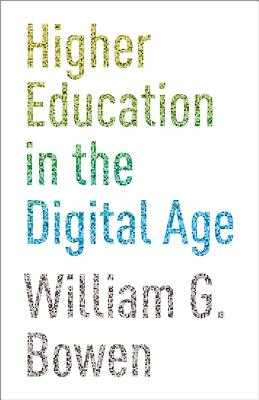 Higher Education in the Digital Age - Bowen, William G.
