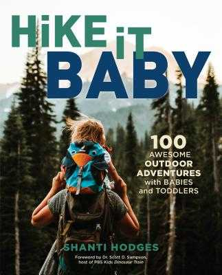 Hike It Baby: 100 Awesome Outdoor Adventures with Babies and Toddlers - Hodges, Shanti
