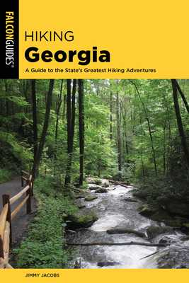 Hiking Georgia: A Guide to the State's Greatest Hiking Adventures - Jacobs, Jimmy