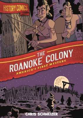 History Comics: The Roanoke Colony: America's First Mystery - Schweizer, Chris