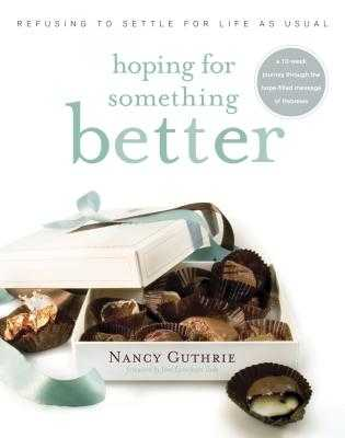 Hoping for Something Better: Refusing to Settle for Life as Usual - Guthrie, Nancy, and Tada, Joni Eareckson (Foreword by)