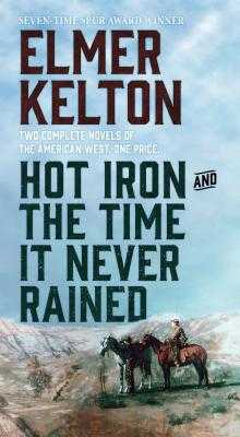 Hot Iron and the Time It Never Rained - Kelton, Elmer