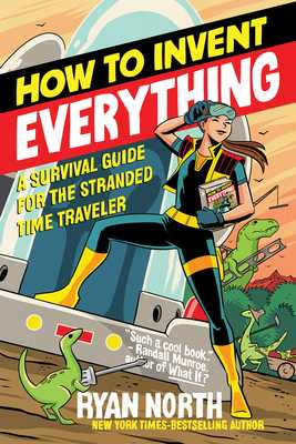 How to Invent Everything: A Survival Guide for the Stranded Time Traveler - North, Ryan