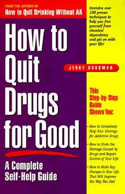 How to Quit Drugs for Good: A Complete Self-Help Guide - Dorsman, Jerry