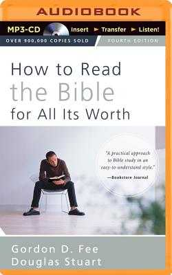 How to Read the Bible for All Its Worth - Fee, Gordon D, Dr., and Stuart, Douglas, Dr., and Arnold, Henry O (Read by)