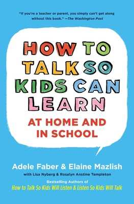 How to Talk So Kids Can Learn - Faber, Adele, and Mazlish, Elaine, and Nyberg, Lisa, Ph.D.