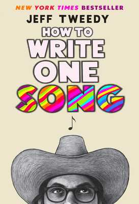 How to Write One Song: Loving the Things We Create and How They Love Us Back - Tweedy, Jeff