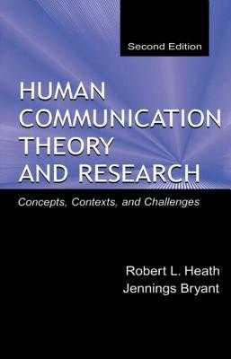 Human Communication Theory and Research: Concepts, Contexts, and Challenges - Heath, Robert L, Dr., and Bryant, Jennings