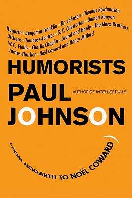Humorists: From Hogarth to Noel Coward - Johnson, Paul, Professor