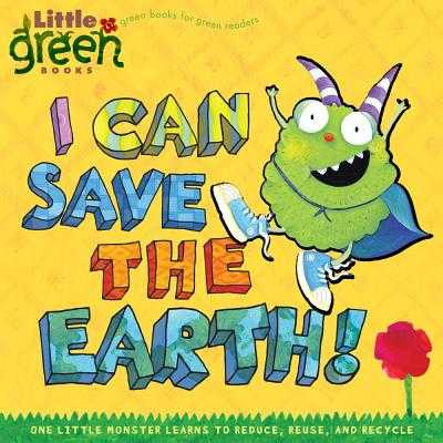I Can Save the Earth!: One Little Monster Learns to Reduce, Reuse, and Recycle - Inches, Alison