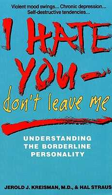 I Hate You, Don't Leave Me: Understanding the Borderline Personality - Kriesman, Jerold J, and Kreisman, Jerold J, MD, and Straus, Hal