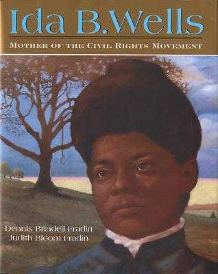 Ida B. Wells: Mother of the Civil Rights Movement - Fradin, Dennis Brindell, and Fradin, Judith Bloom